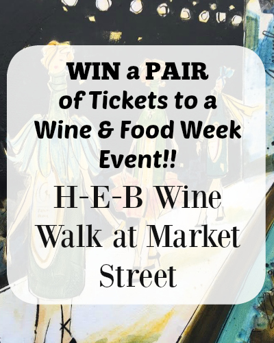 WIN a PAIR of tickets to a Wine & Food Week Event! -H-E-B Wine Walk at Market Street