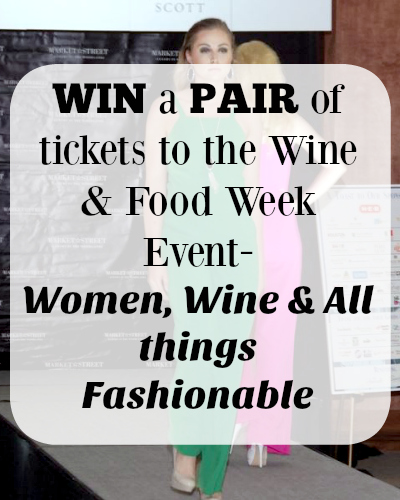 WIN a PAIR of tickets to a Wine & Food Week Event! -Women, Wine & All things Fashionable Giveaway